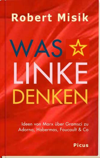 Robert Misik: Was Linke denken. Ideen von Marx über Gramsci zu Adorno, Habermas und Foucault. Picus Verlag, 14.90 €