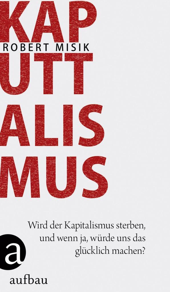 """Voranzeige: Im Januar 2016 erscheint mein Buch """"Kaputtalismus - Wird der Kapitalismus sterben, und wenn ja, würde uns das glücklich machen?"""" im Aufbau-Verlag."""